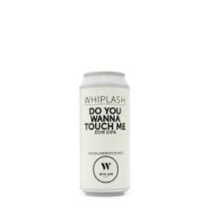 Whiplash / Wylam Do You Wanna Touch Me DDH DIPA BLIK/CAN 44cl.